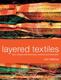 Layered textiles Layered Textiles: New Surfaces with Heat Tools, Machine and Hand Stitch